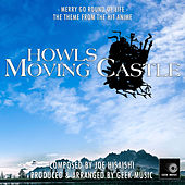 Howl's Moving Castle - Merry Go Round Of Life - Main Theme by Geek Music