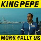 Morn fallt us von King Pepe