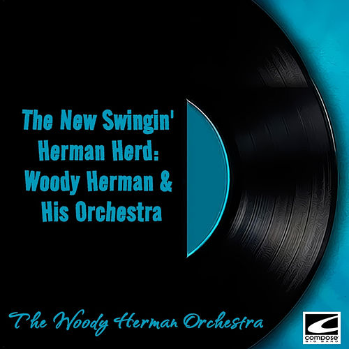 The New Swingin' Herman Herd: Woody Herman & His Orchestra by Woody Herman