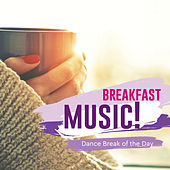 Breakfast Music Dance Break of the Day by Various Artists
