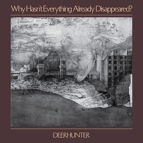 Why Hasn't Everything Already Disappeared? by Deerhunter