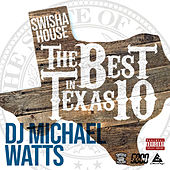 The Best In Texas 10 by DJ Michael Watts