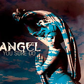 You Sure Do by Angel