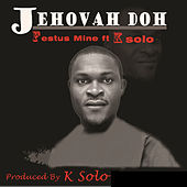 Jehovah Doh by Festus Mine