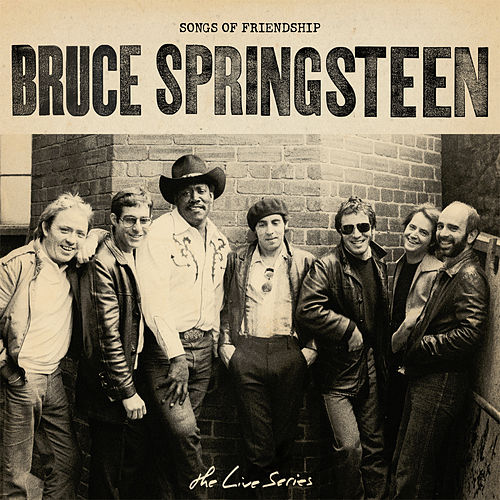 The Live Series: Songs of Friendship by Bruce Springsteen