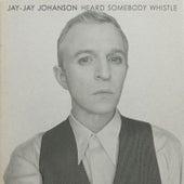 Heard Somebody Whistle de Jay-Jay Johanson