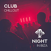 Club Chillout Night In Ibiza by Chill Out