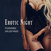 Erotic Night Pleasurable Chillout Music by Ibiza Chill Out