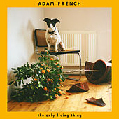 The Only Living Thing by Adam French