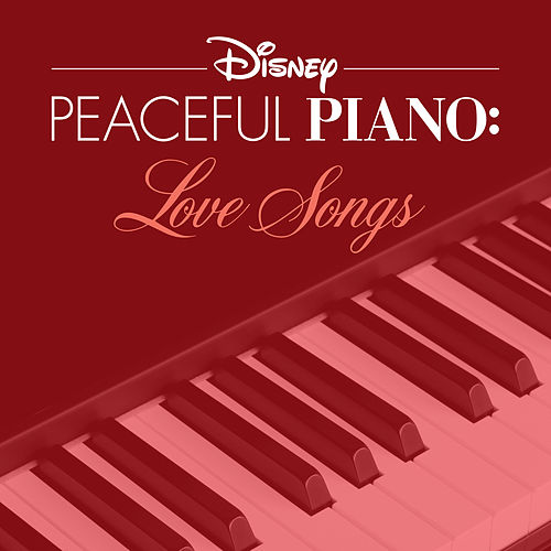 Disney Peaceful Piano: Love Songs by Disney Peaceful Piano