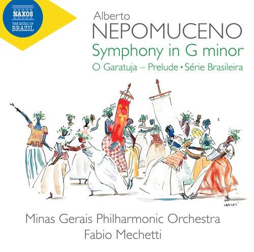Nepomuceno: Symphony in G Minor, O Garatuja Prelude & Série brasileira von Minas Gerais Philharmonic Orchestra