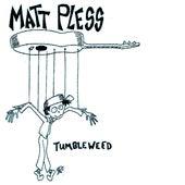 Tumbleweed by Matt Pless