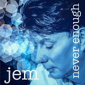 Never Enough by Jem