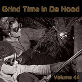 Grind Time In Da Hood Vol, 44 by Various Artists