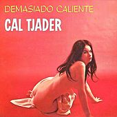 Demasiado Caliente! (Remastered) by Cal Tjader