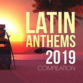 Latin Anthems 2019 Compilation by Various Artists