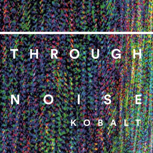 Through Noise by Kobalt