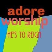 He's to reign de Adore Worship