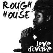 Love Divine by Roughhouse
