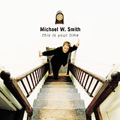 This Is Your Time by Michael W. Smith