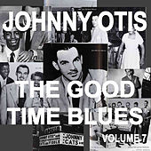 Johnny Otis And The Good Time Blues, Vol. 7 by Johnny Otis