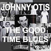 Johnny Otis And The Good Time Blues, Vol. 6 by Johnny Otis