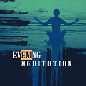 Evening Meditation: Meditative Music after a Full Day of Duties, Calm, Therapeutic and Soothing Music for Inner Balance and Harmony von Lullabies for Deep Meditation