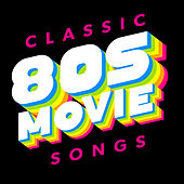 Classic 80s Movie Songs by Various Artists