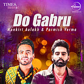 Do Gabru - Mankirt Aulakh & Parmish Verma by Various Artists