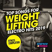 Top Songs for Weight Lifting Electro Hits 2019 Fitness Compilation by Various Artists