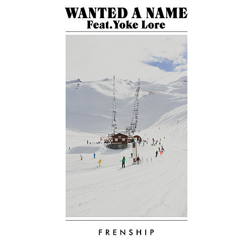 Wanted a Name (feat. Yoke Lore) by FRENSHIP