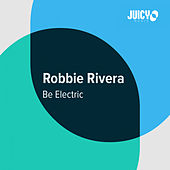 Be Electric by Robbie Rivera