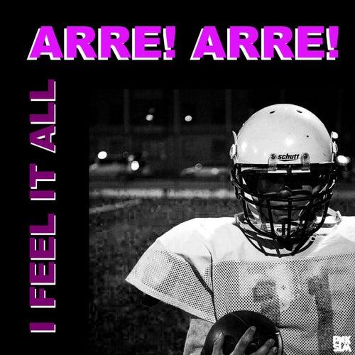 I Feel It All by Arre! Arre!