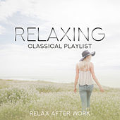 Relaxing Classical Playlist: Relax After Work di Various Artists