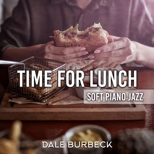 Time for Lunch: Soft Piano Jazz by Dale Burbeck