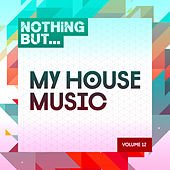 Nothing But... My House Music, Vol. 12 - EP by Various Artists