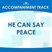 He Can Say Peace by Mansion Accompaniment Tracks