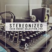 Stereonized - Tech House Selection, Vol. 40 by Various Artists