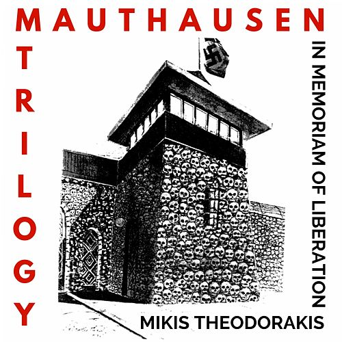 Mauthausen Trilogy (Remastered) by Mikis Theodorakis (Μίκης Θεοδωράκης)