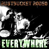 Everywhere by Rustbucket Rodeo