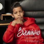 Ta Ruim? Ta Nada! de MC Bruninho