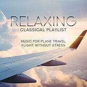 Relaxing Classical Playlist: Music for Plane Travel, Flight Without Stress von Various Artists