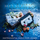 Relaxing Classical Playlist: Instrumental Music for Lovers von Various Artists