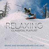 Relaxing Classical Playlist: Skiing and Snowboarding Chillout di Various Artists