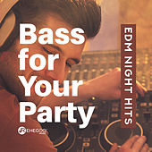 Bass for Your Party: EDM Night Hits by Various Artists