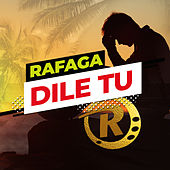 Dile Tú (Single) de Ráfaga