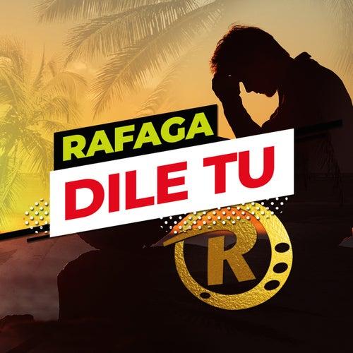 Dile Tú (Single) de Ráfaga