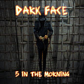 5 in the Morning by The Dark Face