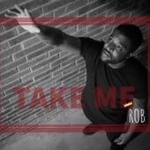 Take Me by Rob