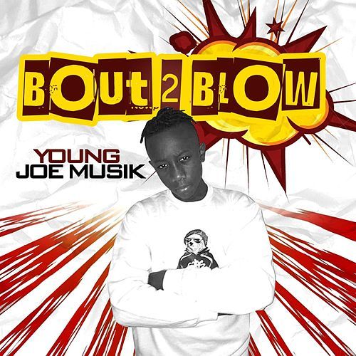Bout 2 Blow by Young Joe Musik